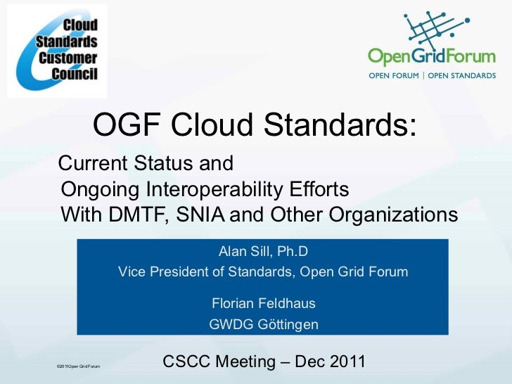OGF Cloud Standards:Current Status andOngoing Interoperability EffortsWith DMTF, SNIA and Other Organizations             ...