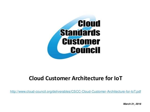 Cloud Customer Architecture for IoT http://www.cloud-council.org/deliverables/CSCC-Cloud-Customer-Architecture-for-IoT.pdf...