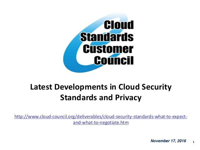 1 Latest Developments in Cloud Security Standards and Privacy http://www.cloud-council.org/deliverables/cloud-security-sta...
