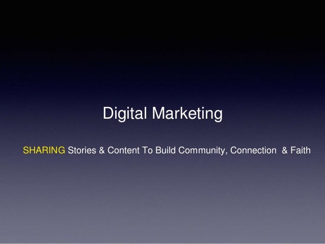 Digital Marketing SHARING Stories & Content To Build Community, Connection & Faith