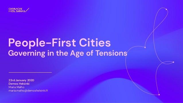 23rd January 2020 Demos Helsinki Maria Malho maria.malho@demoshelsinki.fi People-First Cities Governing in the Age of Tensi...