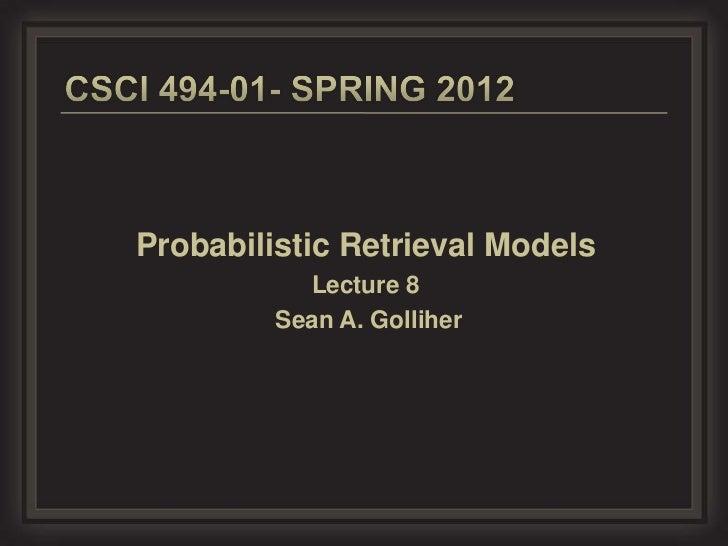 Probabilistic Retrieval Models           Lecture 8         Sean A. Golliher