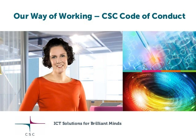 Our Way of Working – CSC Code of Conduct ICT Solutions for Brilliant Minds