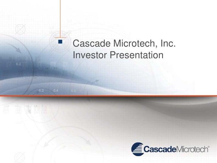 Cascade Microtech, Inc.Investor Presentation