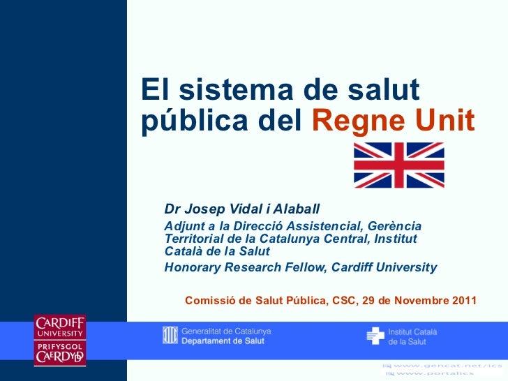 El sistema de salut pública del  Regne Unit <ul><ul><li>Dr Josep Vidal i Alaball </li></ul></ul><ul><ul><li>Adjunt a la Di...