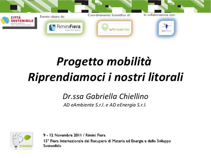 Progetto mobilità  Riprendiamoci i nostri litorali  Dr.ssa Gabriella Chiellino  AD eAmbiente S.r.l. e AD eEnergia S.r.l.  ...
