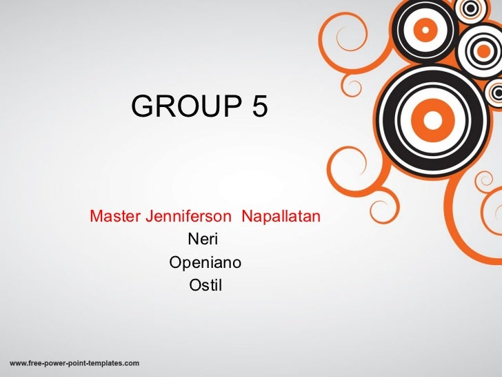 GROUP 5 Master Jenniferson  Napallatan Neri  Openiano Ostil