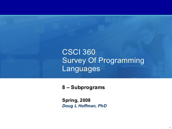 CSCI 360Survey Of ProgrammingLanguages8 – SubprogramsSpring, 2008Doug L Hoffman, PhD                        1