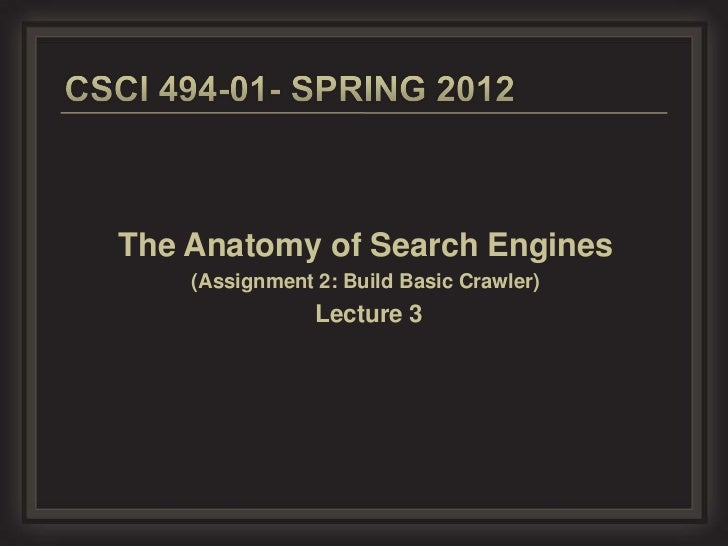 The Anatomy of Search Engines    (Assignment 2: Build Basic Crawler)                Lecture 3