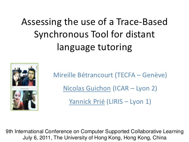 Assessing the use of a Trace-Based Synchronous Tool for distantlanguage tutoring<br />Mireille Bétrancourt (TECFA – Genève...