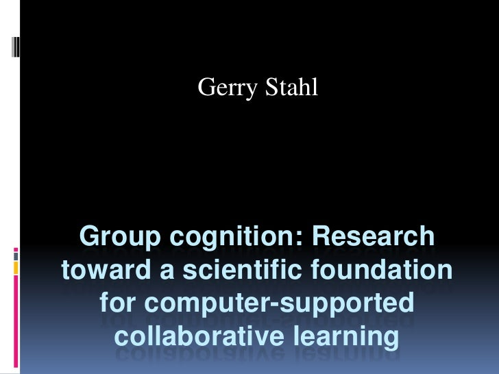 Gerry Stahl<br />Group cognition: Research toward a scientific foundation for computer-supported collaborative learning <b...