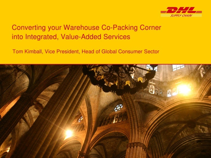 Converting your Warehouse Co-Packing Cornerinto Integrated, Value-Added ServicesTom Kimball, Vice President, Head of Globa...