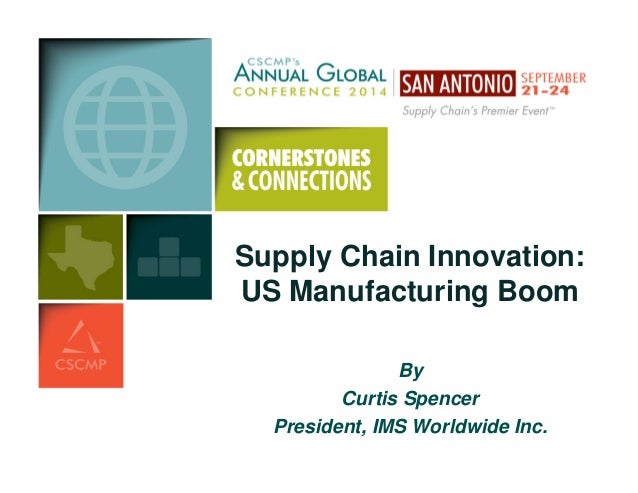 Supply Chain Innovation:  US Manufacturing Boom  By  Curtis Spencer  President, IMS Worldwide Inc.