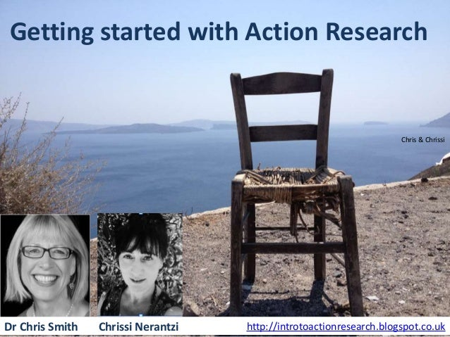 Getting started with Action Research  Chris & Chrissi  Dr Chris Smith  Chrissi Nerantzi  http://introtoactionresearch.blog...