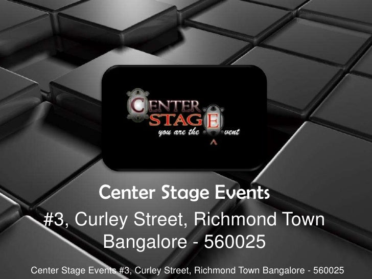 Center Stage Events<br />#3, Curley Street, Richmond Town Bangalore - 560025<br />Center Stage Events #3, Curley Street, R...