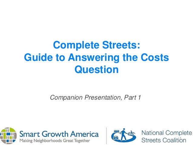 1 Complete Streets: Guide to Answering the Costs Question Companion Presentation, Part 1