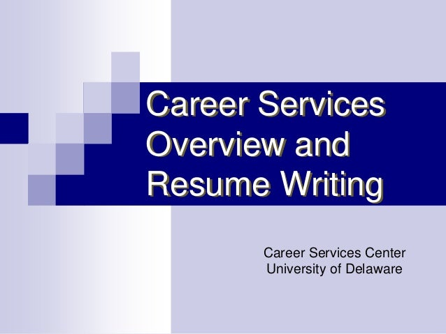 Career ServicesOverview andResume Writing       Career Services Center       University of Delaware