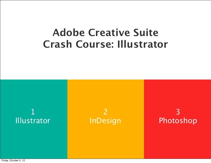 Adobe Creative Suite                        Crash Course: Illustrator                 1                  2              3 ...