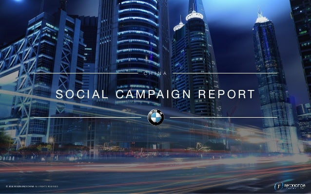 BMW  X1  CHINA  SOCIAL  CAMPAIGNREPORT  SOCIAL CAMPAIGN REPORT  ©  2014  RESONANCE  CHINA  ALL  RIGHTS  RESERVED  C H I N ...
