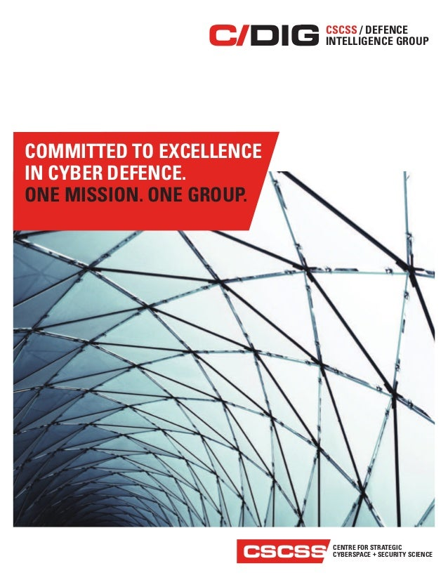 CENTRE FOR STRATEGIC CYBERSPACE + SECURITY SCIENCECSCSS COMMITTED TO EXCELLENCE IN CYBER DEFENCE. ONE MISSION. ONE GROUP. ...