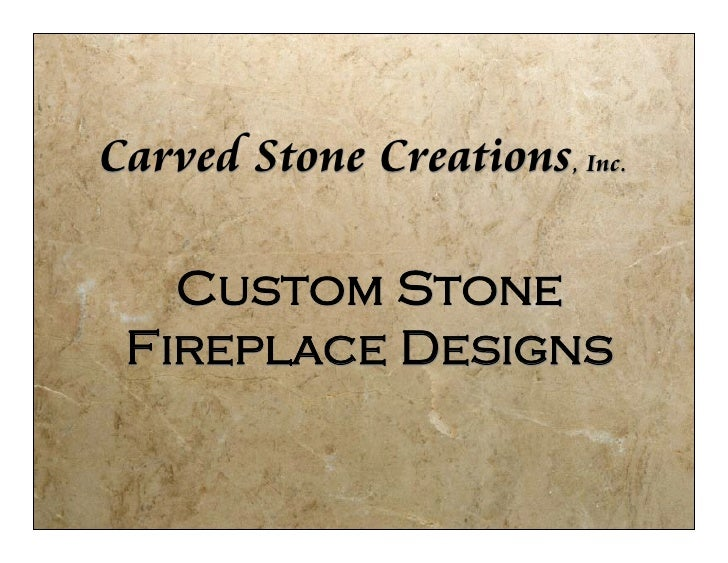 Carved Stone Creations, Inc.     Custom Stone  Fireplace Designs