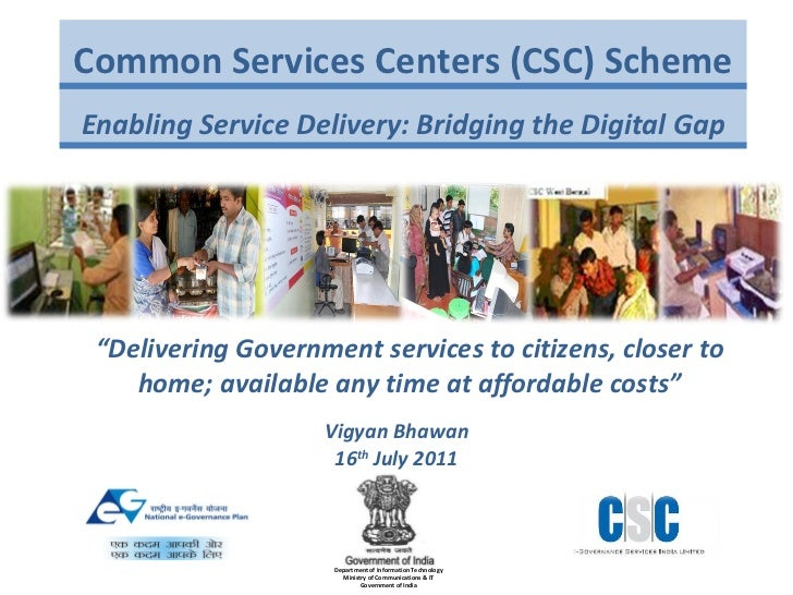 Common Services Centers (CSC) Scheme Enabling Service Delivery: Bridging the Digital Gap Department of Information Technol...