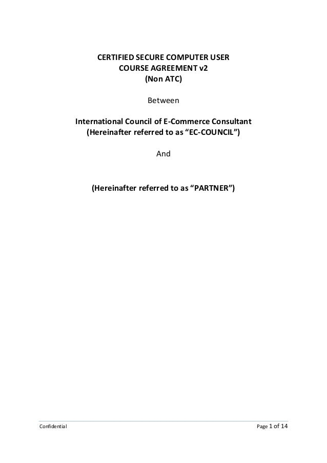 Confidential Page 1 of 14 CERTIFIED SECURE COMPUTER USER COURSE AGREEMENT v2 (Non ATC) Between International Council of E-...