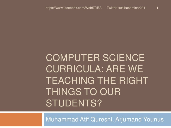 Computer Science Curricula: Are we teaching the right things to our students?<br />Muhammad AtifQureshi, ArjumandYounus<br...