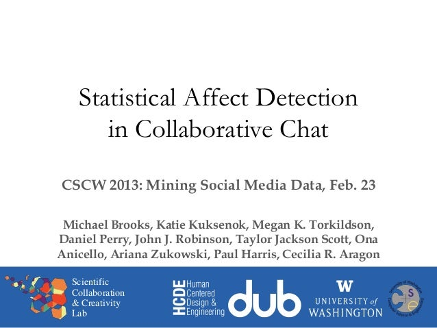 Statistical Affect Detection      in Collaborative ChatCSCW 2013: Mining Social Media Data, Feb. 23 Michael Brooks, Katie ...