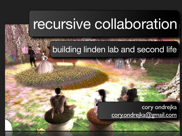 recursive collaboration    building linden lab and second life                                    cory ondrejka           ...
