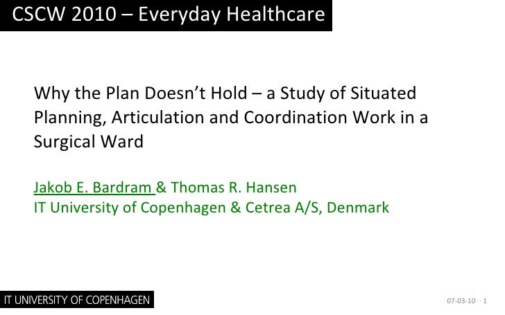 Why the Plan Doesn't Hold – a Study of Situated Planning, Articulation and Coordination Work in a Surgical Ward Jakob E. B...