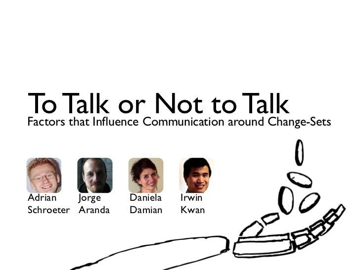 To Talk orCommunication around Change-SetsFactors that Influence                      Not to TalkAdrian    Jorge    Daniela...