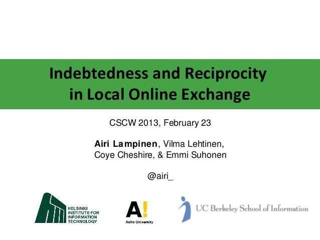 Indebtedness and Reciprocity   in Local Online Exchange        CSCW 2013, February 23     Airi Lampinen, Vilma Lehtinen,  ...