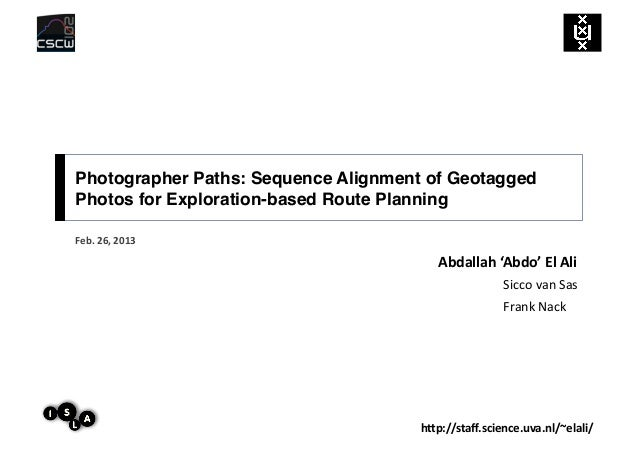 Photographer Paths: Sequence Alignment of GeotaggedPhotos for Exploration-based Route Planning!Feb.	  26,	  2013          ...