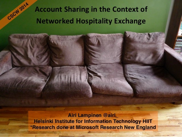 Account  Sharing  in  the  Context  of     Networked  Hospitality  Exchange        Airi Lampinen @ai...