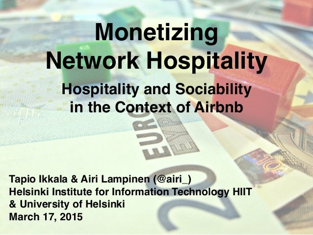 Monetizing Network Hospitality Hospitality and Sociability in the Context of Airbnb Tapio Ikkala & Airi Lampinen (@airi_) ...