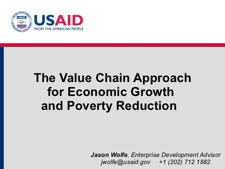 The Value Chain Approach for Economic Growth  and Poverty Reduction  Jason Wolfe , Enterprise Development Advisor jwolfe@u...