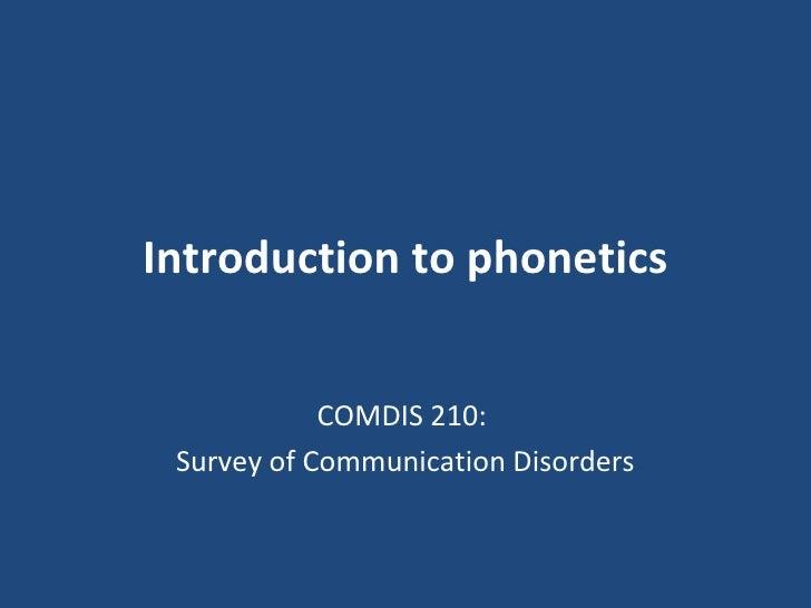 Introduction to phonetics COMDIS 210:  Survey of Communication Disorders