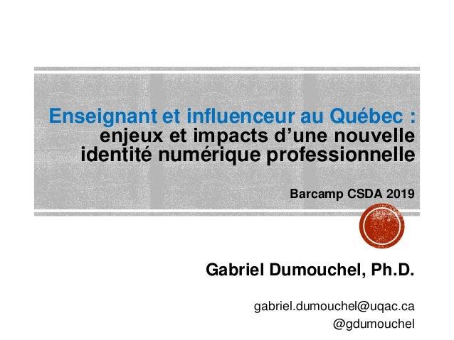 Enseignant et influenceur au Québec : enjeux et impacts d'une nouvelle identité numérique professionnelle Gabriel Dumouche...