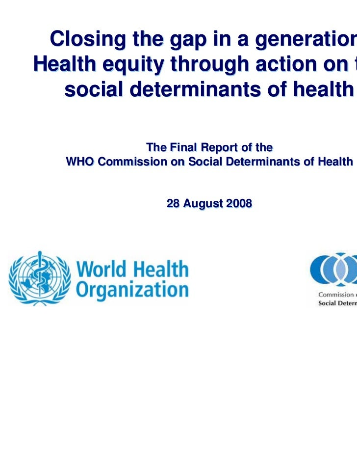 Closing the gap in a generation:Health equity through action on the  social determinants of health             The Final R...