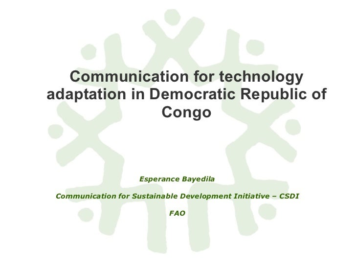 Communication for technology adaptation in Democratic Republic of Congo Esperance Bayedila Communication for Sustainable D...