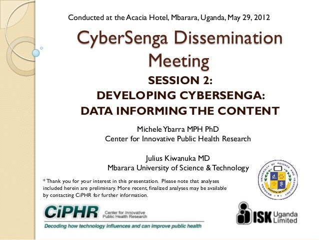 CyberSenga Dissemination Meeting SESSION 2: DEVELOPING CYBERSENGA: DATA INFORMINGTHE CONTENT *Thank you for your interest ...