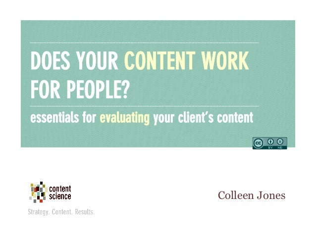 DOES YOUR CONTENT WORK FOR PEOPLE? essentials for evaluating your client's content  Colleen Jones
