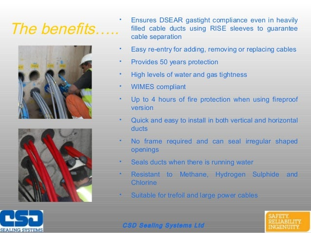 CSD Sealing Systems LtdThe benefits….. Ensures DSEAR gastight compliance even in heavilyfilled cable ducts using RISE sle...