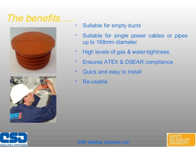 CSD Sealing Systems LtdThe benefits….. Suitable for empty ducts Suitable for single power cables or pipesup to 168mm dia...