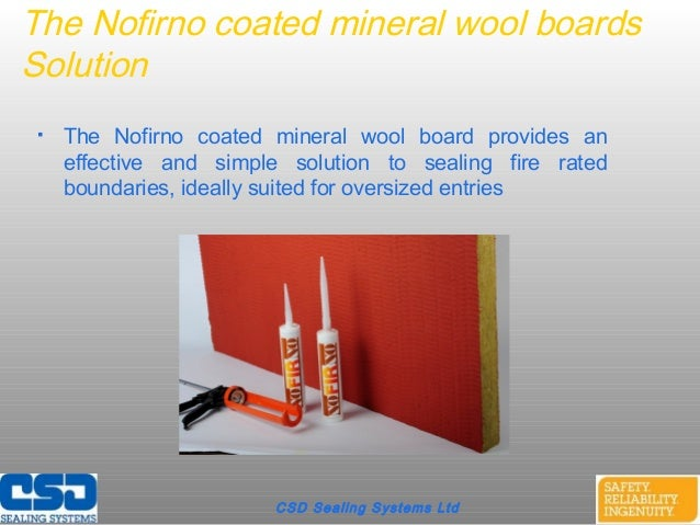 CSD Sealing Systems LtdThe Nofirno coated mineral wool boardsSolution The Nofirno coated mineral wool board provides anef...