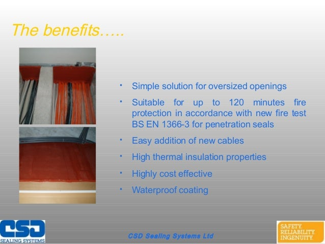 CSD Sealing Systems LtdThe benefits….. Simple solution for oversized openings Suitable for up to 120 minutes fireprotect...