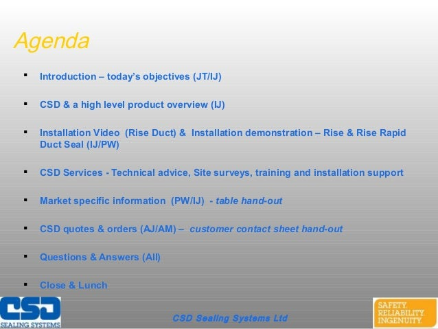 Agenda Introduction – today's objectives (JT/IJ) CSD & a high level product overview (IJ) Installation Video (Rise Duct...
