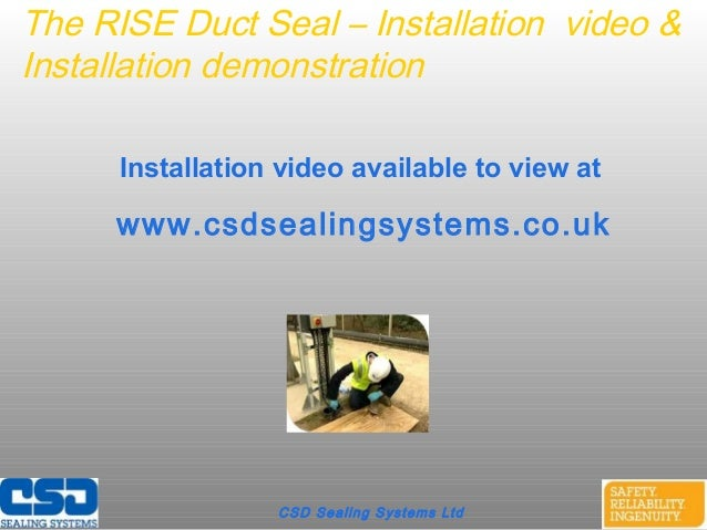 CSD Sealing Systems LtdThe RISE Duct Seal – Installation video &Installation demonstrationInstallation video available to ...