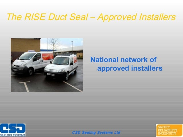 CSD Sealing Systems LtdThe RISE Duct Seal – Approved InstallersNational network ofapproved installers
